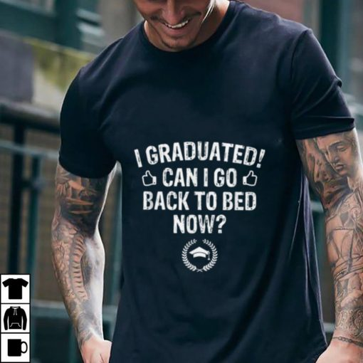 Premium I Graduated I Go Back to Bed Now Graduation shirt 2 1 510x510 - Premium I Graduated I Go Back to Bed Now Graduation shirt