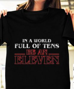 Premium In A World Full Of Tens Be An Eleven Stranger Things shirt 1 1 247x296 - Premium In A World Full Of Tens Be An Eleven Stranger Things shirt