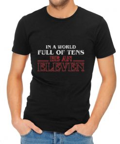 Premium In A World Full Of Tens Be An Eleven Stranger Things shirt 2 1 247x296 - Premium In A World Full Of Tens Be An Eleven Stranger Things shirt