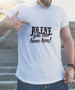 Premium Jolene you can have him shirt 2 1 247x296 - Premium Jolene you can have him shirt