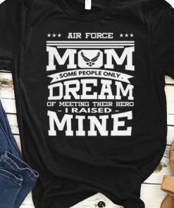 Pretty Air Force Mom Some People Only Dream Of Meeting Their Hero i Raised mine shirt 1 1 247x296 - Pretty Air Force Mom Some People Only Dream Of Meeting Their Hero i Raised mine shirt