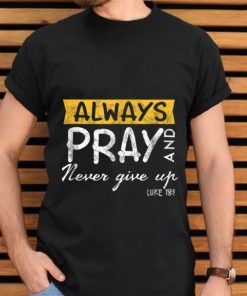 Pretty Always Pray And Never Give Up Luke 181 shirt 2 1 247x296 - Pretty Always Pray And Never Give Up Luke 181 shirt
