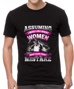 Pretty Assuming I was Like most Women was your First Mistake shirt 2 1 247x296 - Pretty Assuming I was Like most Women was your First Mistake shirt