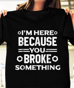 Pretty I m Here Because You Broke Something shirt 1 1 247x296 - Pretty I'm Here Because You Broke Something shirt
