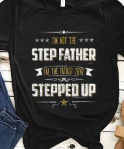 Pretty I m Not The Step Father I m The Father That Stepped Up shirt 1 1 247x296 - Pretty I'm Not The Step Father I'm The Father That Stepped Up shirt