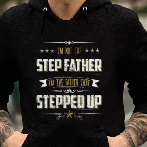 Pretty I m Not The Step Father I m The Father That Stepped Up shirt 2 1 510x510 - Pretty I'm Not The Step Father I'm The Father That Stepped Up shirt