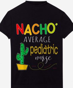 The best Nacho Average Pediatric Nurse Cactus shirt 1 1 247x296 - The best Nacho Average Pediatric Nurse Cactus shirt