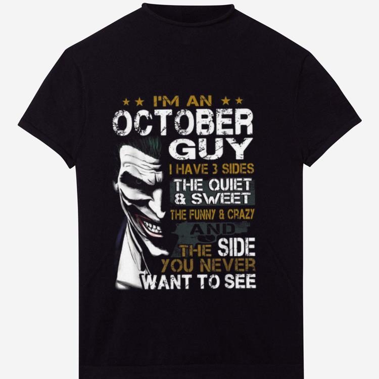 Top I'm An October Guy I Have 3 sides The Quiet And Sweet Joker shirt