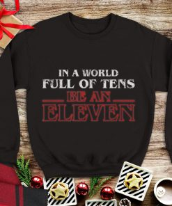 Top In A World Full Of Tens Be An Eleven Stranger Things shirt 1 1 247x296 - Top In A World Full Of Tens Be An Eleven Stranger Things shirt