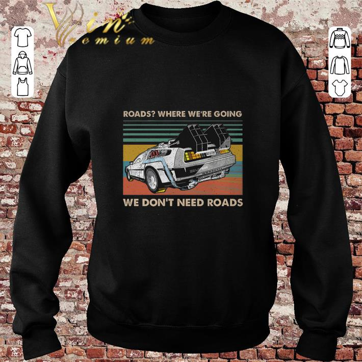 Top Roads where we're going we don't need roads back to the future shirt