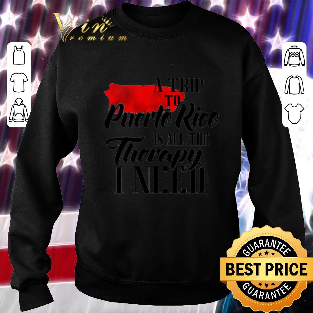 Awesome A trip to Puerto Rico is all the therapy i need shirt