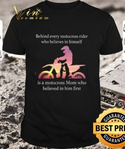 Awesome Behind every motocross rider who believes in himself mom shirt 1 1 247x296 - Awesome Behind every motocross rider who believes in himself mom shirt