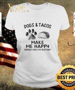 Awesome Dogs tacos make me happy humans make my head hurt shirt 2 2 1 247x296 - Awesome Dogs & tacos make me happy humans make my head hurt shirt