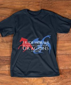 Awesome Game Of Thrones I Ride Horses Because They Don t Make Dragons Anymore shirt 1 1 247x296 - Awesome Game Of Thrones I Ride Horses Because They Don't Make Dragons Anymore shirt