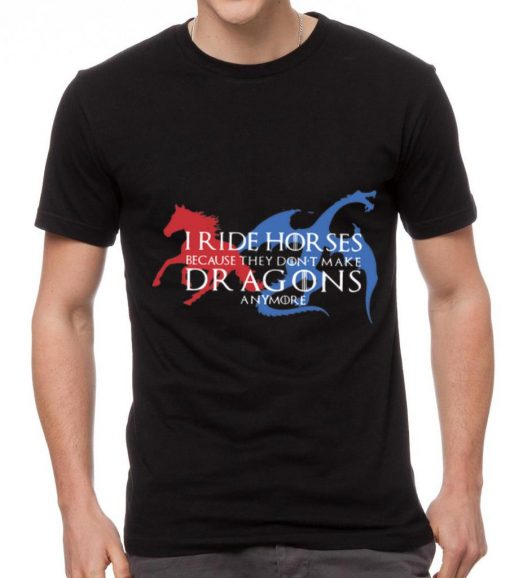 Awesome Game Of Thrones I Ride Horses Because They Don t Make Dragons Anymore shirt 2 1 510x578 - Awesome Game Of Thrones I Ride Horses Because They Don't Make Dragons Anymore shirt