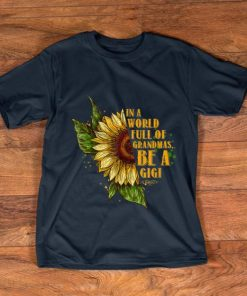 Awesome In A World Full Of Grandmas Be A Gigi Sunflower shirt 1 1 247x296 - Awesome In A World Full Of Grandmas Be A Gigi Sunflower shirt