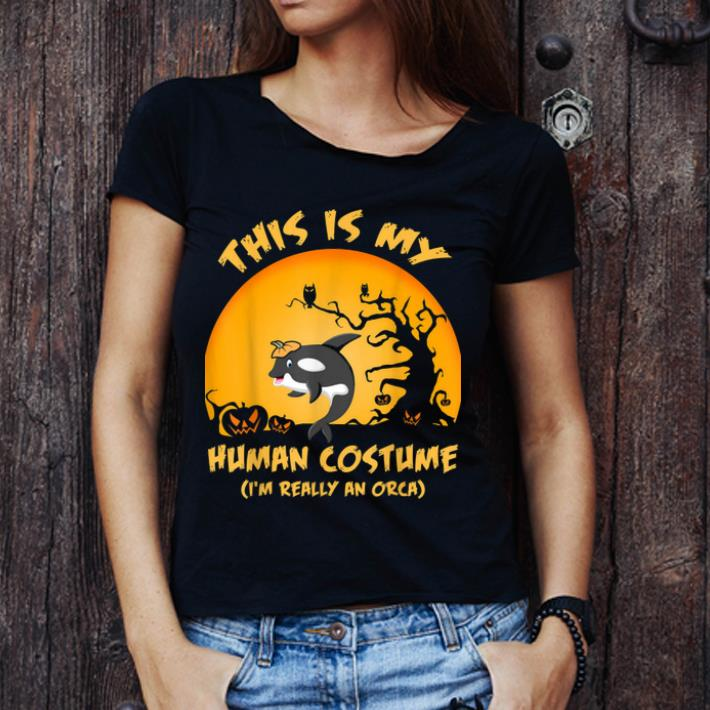 Beautiful This Is My Human Costume I'm Really An Orca Whale shirt