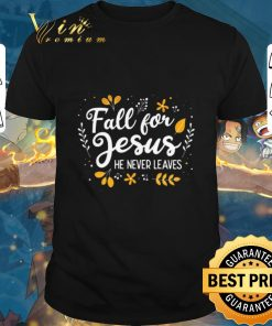 Funny Fall for Jesus he never leaves shirt 1 1 247x296 - Funny Fall for Jesus he never leaves shirt