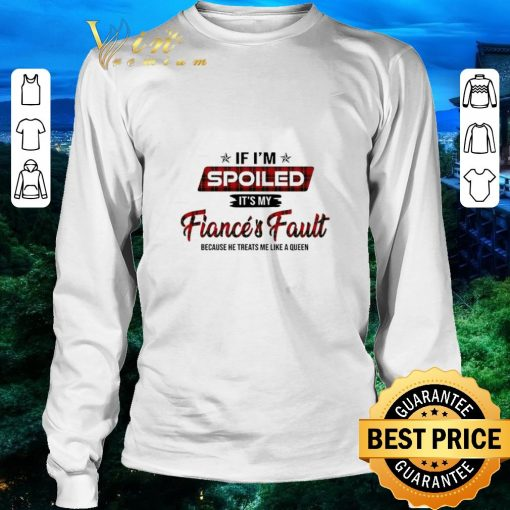 Funny If i m spoiled it s my fiance s fault because he treats me like shirt 3 1 510x510 - Funny If i'm spoiled it's my fiance's fault because he treats me like shirt