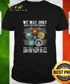 Funny We may joke about another s branch but kill one of us and you shirt 1 1 247x296 - Funny We may joke about another's branch but kill one of us and you shirt