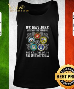 Funny We may joke about another s branch but kill one of us and you shirt 2 1 247x296 - Funny We may joke about another's branch but kill one of us and you shirt