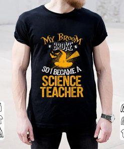 Hot Broom Broke I Became Science Teacher Halloween shirt 2 1 247x296 - Hot Broom Broke I Became Science Teacher Halloween shirt