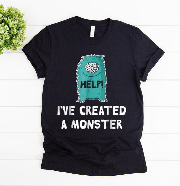 Nice Help I've Created A Monster - Matching Halloween 2018 shirt