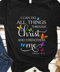 Nice I Can Do All Things through Christ Who Strengthens Me Butterfly shirt 1 1 247x296 - Nice I Can Do All Things through Christ Who Strengthens Me Butterfly shirt