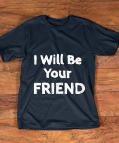 Nice I Will Be Your Friend shirt 1 1 247x296 - Nice I Will Be Your Friend shirt