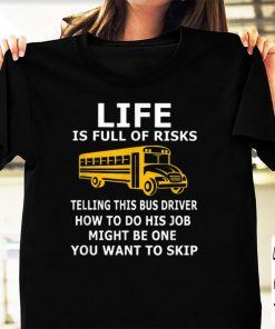 Nice Life is full of risks telling this bus driver how to do his job shirt 1 1 247x296 - Nice Life is full of risks telling this bus driver how to do his job shirt