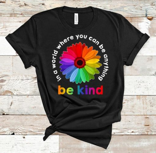 Nice Rainbow Flower In A World Where You Can Be Anything shirt 1 1 510x501 - Nice Rainbow Flower In A World Where You Can Be Anything shirt