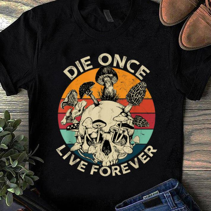 Nice Retro Die Once Live Forever Mushroom Skull Vintage shirt