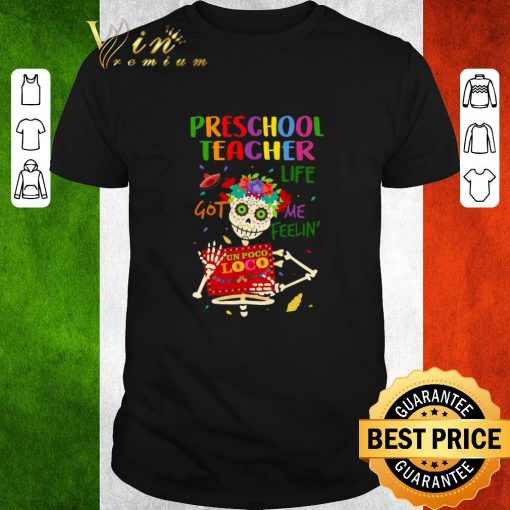Nice Skull Preschool teacher life got me feelin un poco loco shirt 1 1 510x510 - Nice Skull Preschool teacher life got me feelin' un poco loco shirt