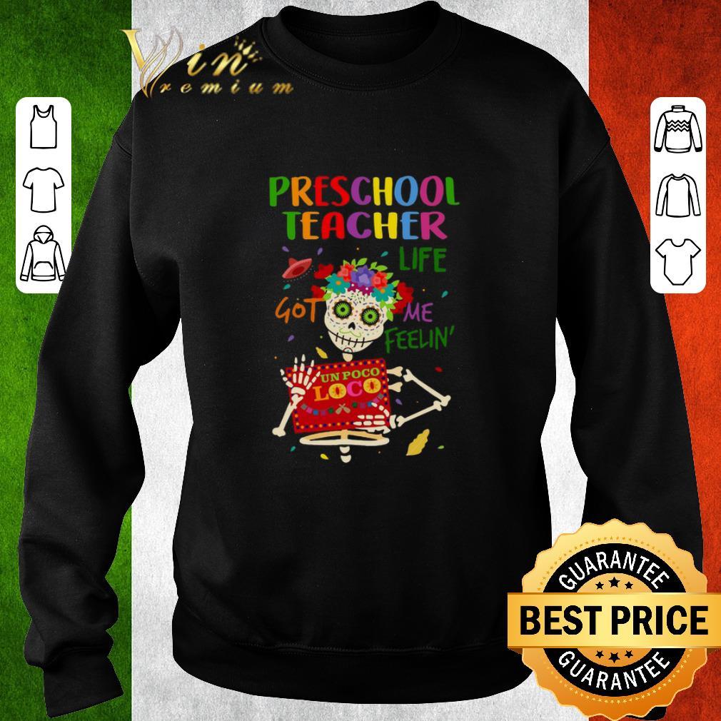 Nice Skull Preschool teacher life got me feelin' un poco loco shirt