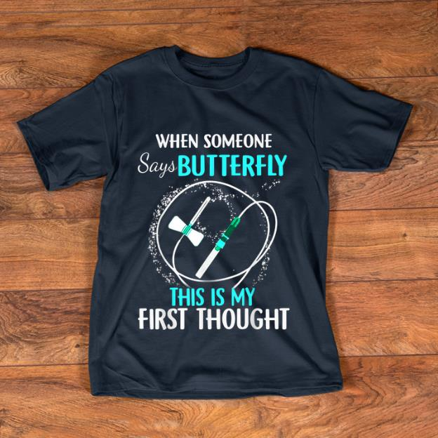Nice When Someone Says Butterfly This Is My First Thought shirt