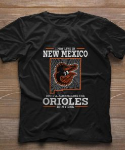 Original I may live in New Mexico but i ll always have the Orioles DNA shirt 1 1 247x296 - Original I may live in New Mexico but i'll always have the Orioles DNA shirt