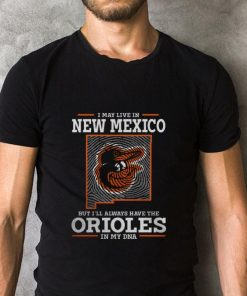 Original I may live in New Mexico but i ll always have the Orioles DNA shirt 2 1 247x296 - Original I may live in New Mexico but i'll always have the Orioles DNA shirt