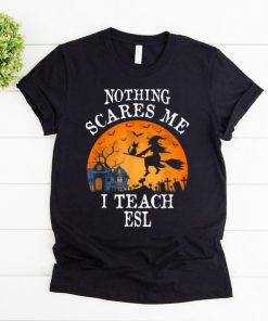 Original Nothing Scares Me I Teach Esl Teacher Halloween Gift shirt 1 1 247x296 - Original Nothing Scares Me I Teach Esl Teacher Halloween Gift shirt