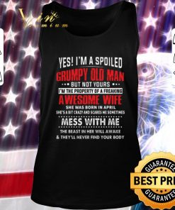 Original Yes i m a spoiled grumpy old man awesome wife she was born april shirt 2 1 247x296 - Original Yes i'm a spoiled grumpy old man awesome wife she was born april shirt
