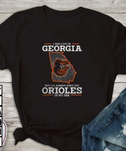 Premium I may live in Georgia but i ll always have the Orioles in my DNA shirt 1 1 247x296 - Premium I may live in Georgia but i'll always have the Orioles in my DNA shirt
