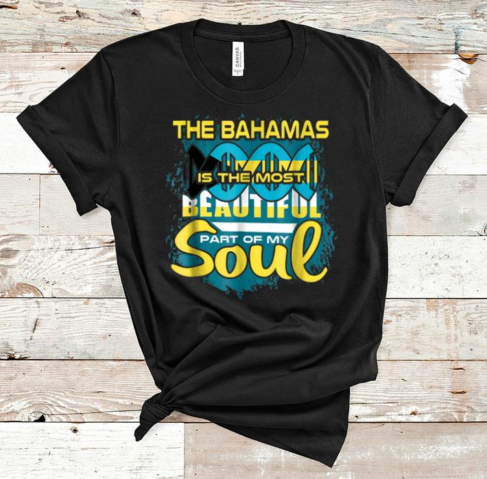 Premium The BaHamas Is The Most Beautiful Part Of My Soul shirt