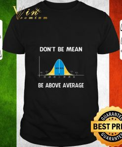 Pretty Bell Curve Mathematic don t be mean be above average shirt 1 1 247x296 - Pretty Bell Curve Mathematic don't be mean be above average shirt