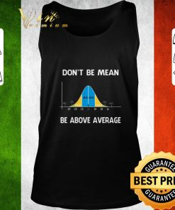 Pretty Bell Curve Mathematic don t be mean be above average shirt 2 1 247x296 - Pretty Bell Curve Mathematic don't be mean be above average shirt