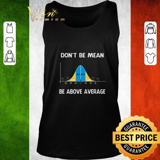 Pretty Bell Curve Mathematic don t be mean be above average shirt 2 1 510x510 - Pretty Bell Curve Mathematic don't be mean be above average shirt