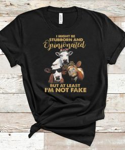 Pretty Cows I Might Be Stubborn And Opinionated But At Least I m Not Fake shirt 1 1 247x296 - Pretty Cows I Might Be Stubborn And Opinionated But At Least I'm Not Fake shirt