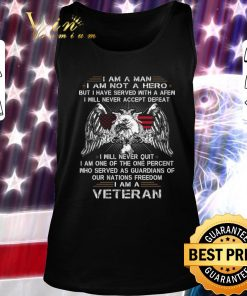 Pretty Eagle I am a man i am not a hero but i have served with a afew shirt 2 2 1 247x296 - Pretty Eagle I am a man i am not a hero but i have served with a afew shirt