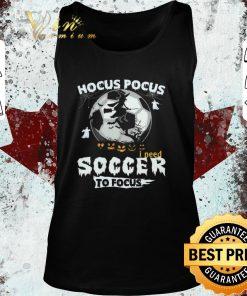 Pretty Hocus Pocus i need soccer to focus shirt 2 1 247x296 - Pretty Hocus Pocus i need soccer to focus shirt