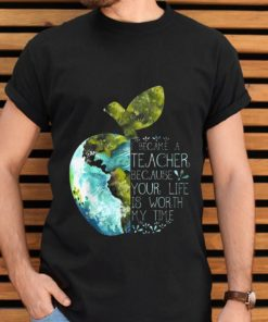 Pretty I Became A Teacher Because Your Life Is Worth My Time Apple World shirt 2 1 247x296 - Pretty I Became A Teacher Because Your Life Is Worth My Time Apple World shirt