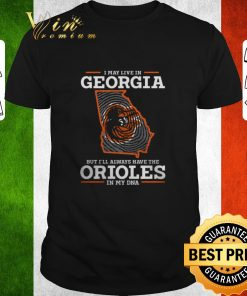 Pretty I may live in Georgia but i ll always have the Orioles in my DNA shirt 1 1 247x296 - Pretty I may live in Georgia but i'll always have the Orioles in my DNA shirt