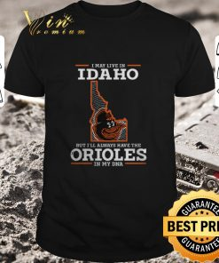 Pretty I may live in Idaho but i ll always have the Orioles in my DNA shirt 1 1 247x296 - Pretty I may live in Idaho but i'll always have the Orioles in my DNA shirt